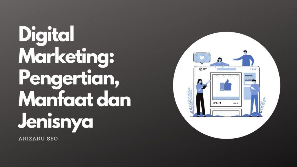 Digital Marketing: Pengertian, Manfaat dan Jenisnya