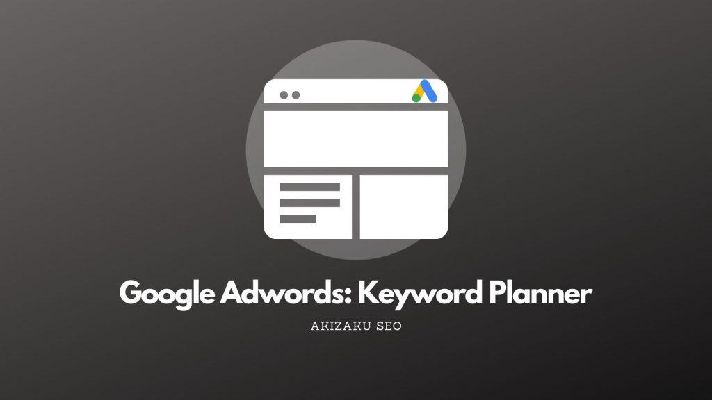Google Adwords: Keyword Planner, Alat Bantu SEO untuk Riset Penelitian Kata Kunci yang Tepat