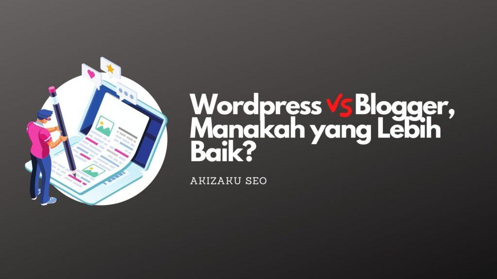 Wordpress Vs Blogger, Manakah yang Lebih Baik?